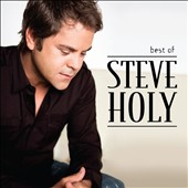 Steve Holy: Best Of Steve Holy