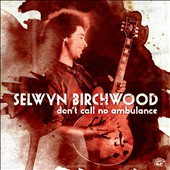 Selwyn Birchwood: Don't Call No Ambulance