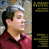 A Piano Recital - Works by Bach, Berg, Beethoven, Ravel, Chopin / Peter Miyamoto, piano