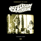 Jefferson Airplane: Somebody to Love: Music Story of Jefferson Airplane