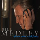 Bill Medley: Damn Near Righteous