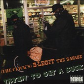 B-Legit/B-Legit The Savage: Tryin' to Get a Buck [PA]