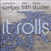 Katharina Weber (Piano)/Fredy Studer/Fred Frith: It Rolls *