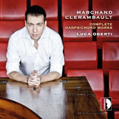 Louis Marchand and Louis Nicolas Clerambault: Complete Harpsichord Works / Luca Oberti, harpsichord