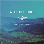 Withered Bones: For the Ones I Love [12/4]