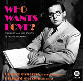 Franz Waxman (1906-1967): Who Wants Love? - Cabaret and Film Songs / Robert Osborne, bass-baritone; Richard Gordon, piano