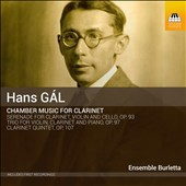 Hans Gál: Chamber Music for Clarinet - Clarinet Quintet, Op. 107; Trio for violin, cello & piano, Op. 97; Serenade for clarinet, violin & cello, Op. 93 / Ensemble Burletta