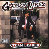 George Lopez (Comedian): Team Leader [Clean] [Edited]