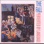 The Fall: Perverted by Language [Bonus Tracks]