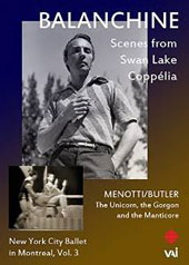 Balanchine: New York City Ballet in Montreal, Vol. 3 - Menotti/Butler: The Unicorn, the Gorgon and the Manticore; Scenes from Swan Lake, Coppélia [DVD]