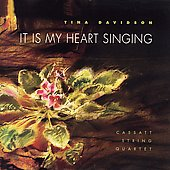 It is my Heart Singing - Tina Davidson / Casatt Quartet