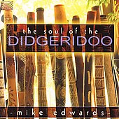 Mike Edwards (Digeridoo): The Soul of the Didgeridoo