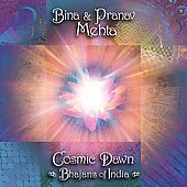 Bina & Pranav Mehta: Cosmic Dawn: Bhajans of India