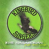 Kingbird Singers: Ikwe Nagamonan (Jingle Dress) *