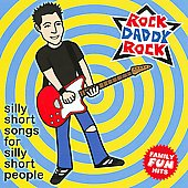 Rock Daddy Rock: Silly Short Songs for Silly Short People
