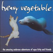 Heavy Vegetable: The Amazing Undersea Adventures of Aqua Kitty and Friends