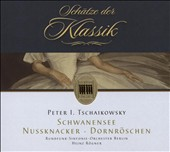 Peter I. Tschaikowsky: Schwanensee; Nussknacker; Dornr&ouml;schen