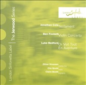 Jonathan Cole: Testament; Ben Foskett: Violin Concerto; Luke Bedford: Or Voit Tout en Aventure