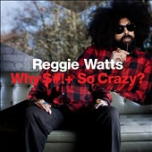 Reggie Watts: Why $#!+ So Crazy? [PA]