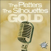The Platters/The Silhouettes: Gold