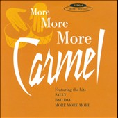 Carmel: More More More