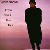 Mary Black: By the Time It Gets Dark