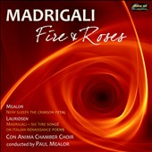 Madrigali: Fire and Roses / Paul Mealor, Con Anima Chamber Choir