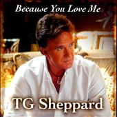 TG Sheppard/T.G. Sheppard: Because You Love Me