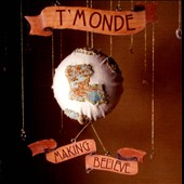 T'Monde: Making Believe [Digipak]