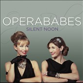 Silent Noon - a collection of British songs by Britten, Quilter, Purcell, Vaughan Williams et al. / Operababes, Janet Haney, piano