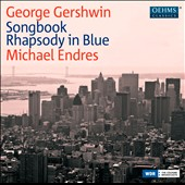 George Gershwin: Songbook; Rhapsody in Blue et al. / Michael Endres, piano