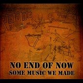 No End of Now: Some Music We Made [Digipak]