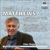 David Matthews: Music for Solo Violin, Vol. 1 - 15 Fugues, Op. 88; 3 Studies, Op. 39; Winter Journey, Op. 32 / Peter Sheppard Skaerved, violin