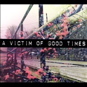 A Victim of Good Times: A Victim of Good Times