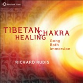 Richard Rudis: Tibetan Chakra Healing: Gong Bath Immersion [Digipak]