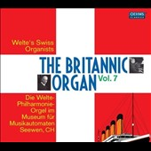 The Britannic Organ, Vol. 7 / Welte's Swiss Organists play Wagner, Gigout, Mailly, Franck, Reger, Sweelinck, Scheidt et al.