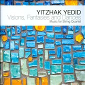 Yitzhak Yedid (b.1971): Visions, Fantasies and Dances - Music for String Quartet / Sapphire Quartet