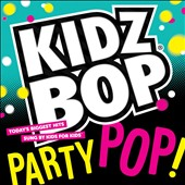 Kidz Bop Kids: Kidz Bop Party Pop!