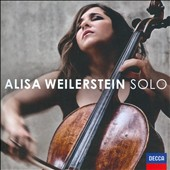 Alisa Weilerstein: 'Solo' - Works for Cello Solo by Zoltán Kodaly, Osvaldo Golijov, Gaspar Cassadó and Bright Sheng / Alisa Weilerstein, cello