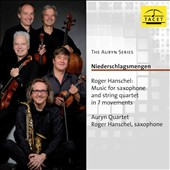 Niederschlagsmengen (Amounts of Precipitation):Roger Hanschel - Music for Saxophone and String Quartet in 7 Movements / Auryn Quartet; Roger Hanschel, saxophone