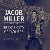 Jacob Miller & the Bridge City Crooners: Love Like This