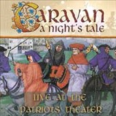 Caravan: Nights Tale: Live at the Patriots Theater