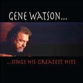 Gene Watson: Gene Watson...Sings His Greatest Hits