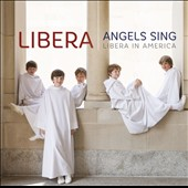 Angels Sing: Libera in America - Works by Beethoven, Pachelbel, Schubert & Muramatsu / Libera Boys' Choir