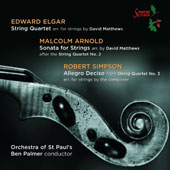 Elgar: String Quartet; Malcolm Arnold: Sonata for Strings; Robert Simpson: Allegro Deciso / Orch. of St. Paul's / Palmer