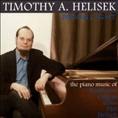 Moonlight: The Piano Music of Beethoven, Chopin, Glass, Pärt, Helisek / Timothy A. Helisek, piano