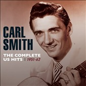 Carl Smith: The Complete US Hits 1951-1962