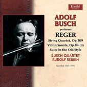Max Reger (1873-1916): String Quartet, Op. 109; Violin Sonata, Op. 84 (second movement); Suite in Old Style, Op. 93; Clarinet Quintet in A major, Op. 146 (second movement) / Adolf Busch, violin; Rudolf Serkin, piano