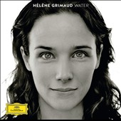 'Water' - Water-themed, romantic and contemporary pieces by Berio, Takemitsu, Sawhney, Ravel, Albeniz, Liszt, Debussy, Janácek et al. / Helene Grimaud, piano [Limited Edition]