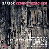 Bartók: Mikrokosmos 6; Fifteen Hungarian Peasant Songs; Suite, Op. 14; Out of Doors; Three Burlesques / Cédric Tiberghien, piano
